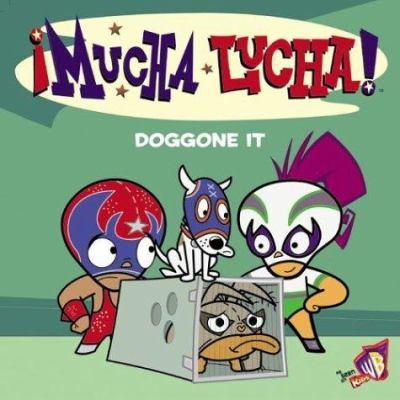 Mucha Lucha!: Doggone It