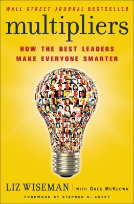 Multipliers: How the Best Leaders Make Everyone Smarter 9780061964398