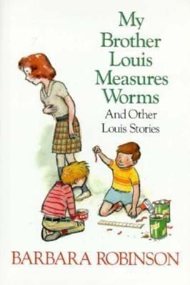 My Brother Louis Measures Worms and Other Louis Stories