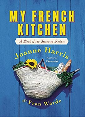 My French Kitchen: A Book of 120 Treasured Recipes 9780060563523