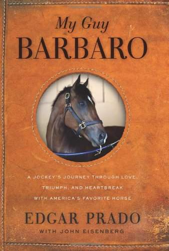 My Guy Barbaro: A Jockey's Journey Through Love, Triumph, and Heartbreak with America's Favorite Horse 9780061464188