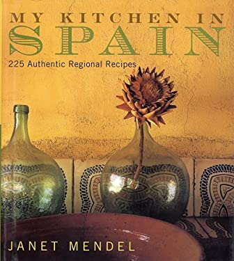 My Kitchen in Spain: 225 Authentic Regional Recipes 9780060195267