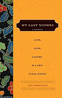 My Last Wishes...: A Journal of Life, Love, Laughs, & a Few Final Notes 9780061122941