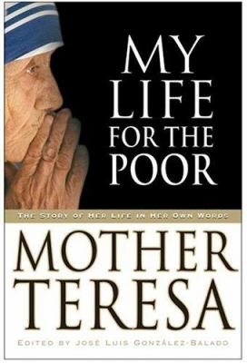 My Life for the Poor: The Story of Her Life in Her Own Words