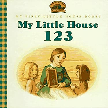 My Little House 1-2-3: Adapted from the Little House Books by Laura Ingalls Wilder