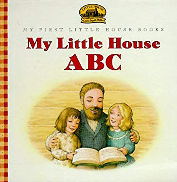 My Little House ABC: Adapted from the Little House Books by Laura Ingalls Wilder