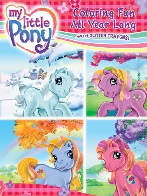 My Little Pony: Coloring Fun All Year Long [With Four Glitter Crayons]