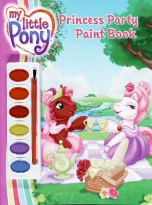 My Little Pony: Princess Party Paint Book [With Paint Brush and Paint]