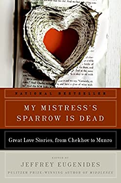 My Mistress's Sparrow Is Dead: Great Love Stories, from Chekhov to Munro 9780061240386