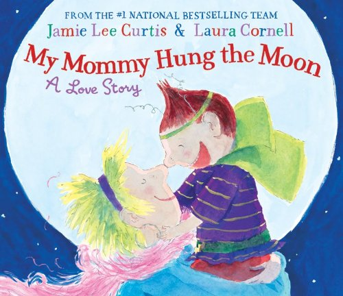 My Mommy Hung the Moon: A Love Story