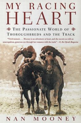My Racing Heart: The Passionate World of Thoroughbreds and the Track 9780060958084