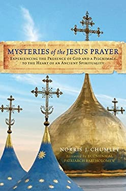 Mysteries of the Jesus Prayer: Experiencing the Presence of God and a Pilgrimage to the Heart of an Ancient Spirituality 9780061874178