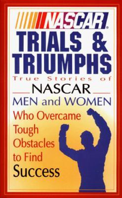 NASCAR Trials & Triumphs: True Stories of NASCAR Men & Women Who Overcame Tough Obstacles to Find Success