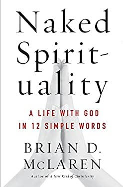 Naked Spirituality: A Life with God in 12 Simple Words 9780061854026