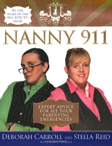 Nanny 911: Expert Advice for All Your Parenting Emergencies 9780060852955