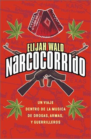 Narcocorrido Spa: Un Viaje Al Mundo de La Musica de Las Drogas, Armas, y Guerilleros