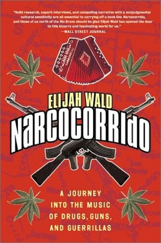 Narcocorrido: A Journey Into the Music of Drugs, Guns, and Guerrillas 9780060505103