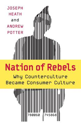 Nation of Rebels: Why Counterculture Became Consumer Culture 9780060745868