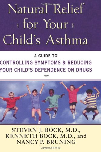 Natural Relief for Your Child's Asthma: A Guide to Controlling Symptoms & Reducing Your Child's Dependence on Drugs 9780060952891