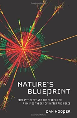 Nature's Blueprint: Supersymmetry and the Search for a Unified Theory of Matter and Force 9780061558368