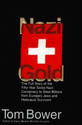 Nazi Gold: Switzerland, the Nazis, and Their Plunder of the Innocents