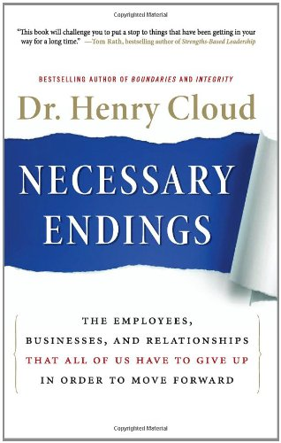 Necessary Endings: The Employees, Businesses, and Relationships That All of Us Have to Give Up in Order to Move Forward 9780061777127