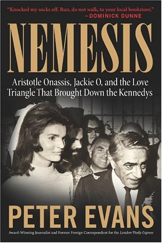Nemesis: The True Story of Aristotle Onassis, Jackie O, and the Love Triangle That Brought Down the Kennedys 9780060580544
