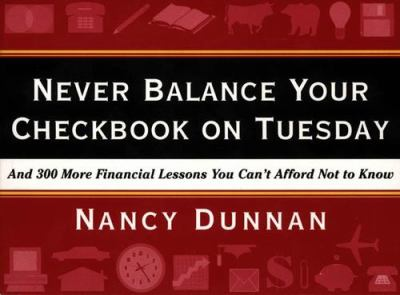 Never Balance Your Checkbook on Tuesday: And 300 More Financial Lessons You Can't Afford Not to Know