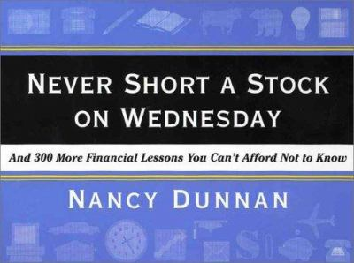 Never Short a Stock on Wednesday: And 300 More Financial Lessons You Can't Afford Not to Know