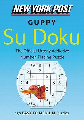 New York Post Guppy Su Doku: 150 Easy to Medium Puzzles 9780062067876