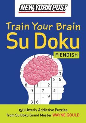 New York Post Train Your Brain Su Doku: Fiendish: 150 Utterly Addicitive Puzzles