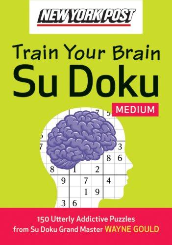 New York Post Train Your Brain Su Doku: Medium: 150 Utterly Addictive Puzzles
