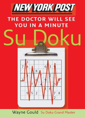 New York Post the Doctor Will See You in a Minute Sudoku: The Official Utterly Addictive Number-Placing Puzzle