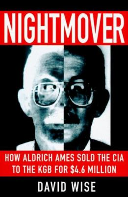 Nightmover: How Aldrich Ames Sold the CIA to the KGB for $4.6 Million