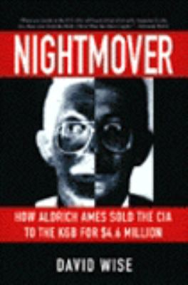 Nightmover: How Aldrich Ames Sold the CIA to the KGB for $4.6 Million 9780060927318