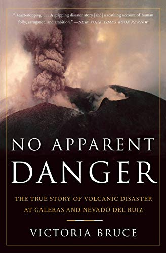 No Apparent Danger: The True Story of Volcanic Disaster at Galeras and Nevado del Ruiz