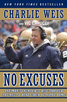 No Excuses: One Man's Incredible Rise Through the NFL to Head Coach of Notre Dame