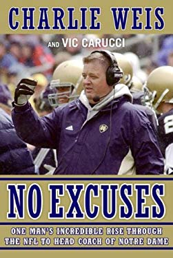 No Excuses: One Man's Incredible Rise Through the NFL to Head Coach of Notre Dame 9780061233074