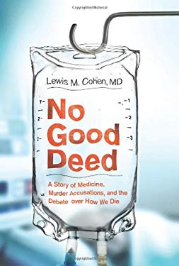 No Good Deed: A Story of Medicine, Murder Accusations, and the Debate Over How We Die 9780061721762