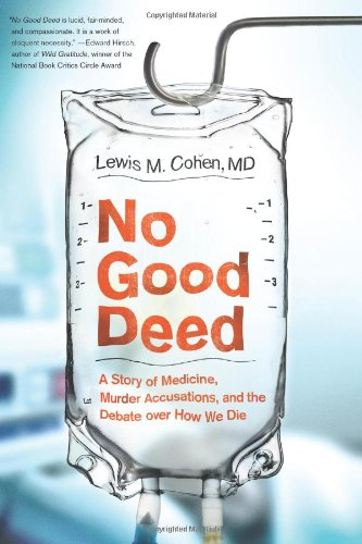 No Good Deed: A Story of Medicine, Murder Accusations, and the Debate Over How We Die 9780061721779