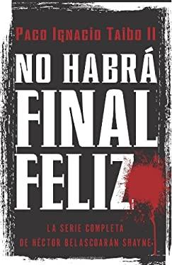 No Habra Final Feliz: La Serie Completa de Hector Belascoaran Shayne 9780061826160