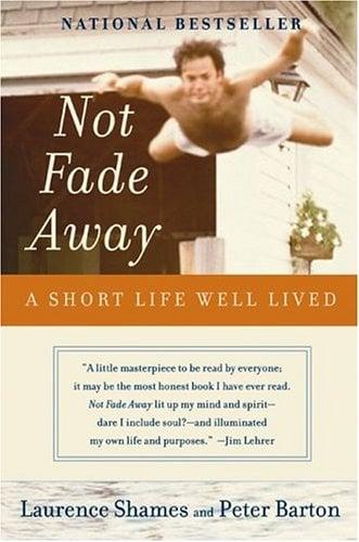 Not Fade Away: A Short Life Well Lived
