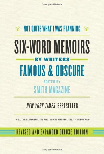 Not Quite What I Was Planning: Six-Word Memoirs by Writers Famous and Obscure 9780061713712