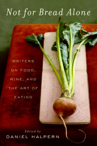 Not for Bread Alone: Writers on Food, Wine, and the Art of Eating 9780061673825