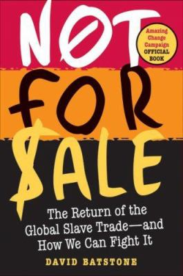 Not for Sale: The Return of the Global Slave Trade--And How We Can Fight It 9780061206719