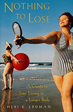 Nothing to Lose: A Guide to Sane Living in a Larger Body