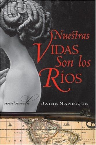Nuestras Vidas Son los Rios: Una Novela