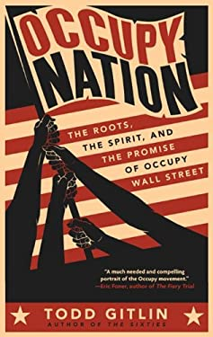 Occupy Nation: The Roots, the Spirit, and the Promise of Occupy Wall Street 9780062200921