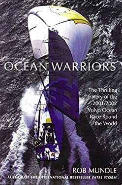 Ocean Warriors: The Thrilling Story of the 2001/2002 Volvo Ocean Race Round the World