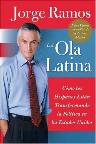 Ola Latina, La: Como Los Hispanos Estan Transformando La Politica En Los Estados Unidos 9780060572044